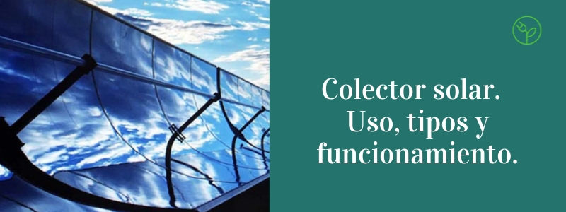 Imagen para blog del articulo colecto solar, su uso, tipos y funcionamiento.