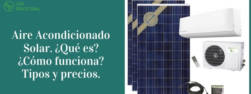 Aire acondicionado solar - ¿Qué es? ¿Cómo funciona? Tipos y precios